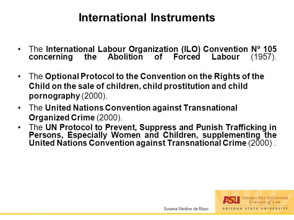 Susana Medina de Rizzo International Instruments The International Labour Organization (ILO) Convention Nº 105 concerning the Abolition of Forced Labo
