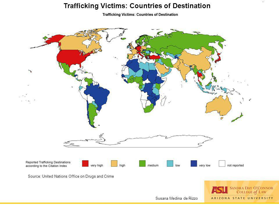 Susana Medina de Rizzo Trafficking Victims: Countries of Destination Source: United Nations Office on Drugs and Crime