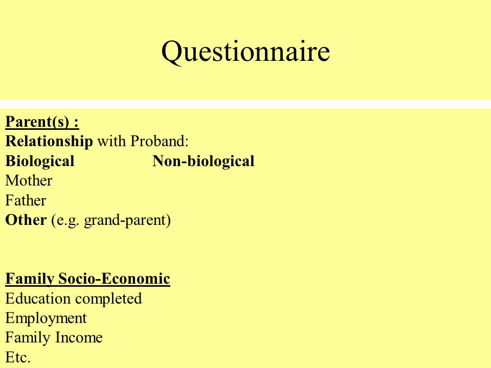 Parent(s) : Relationship with Proband: BiologicalNon-biological Mother Father Other (e.g.