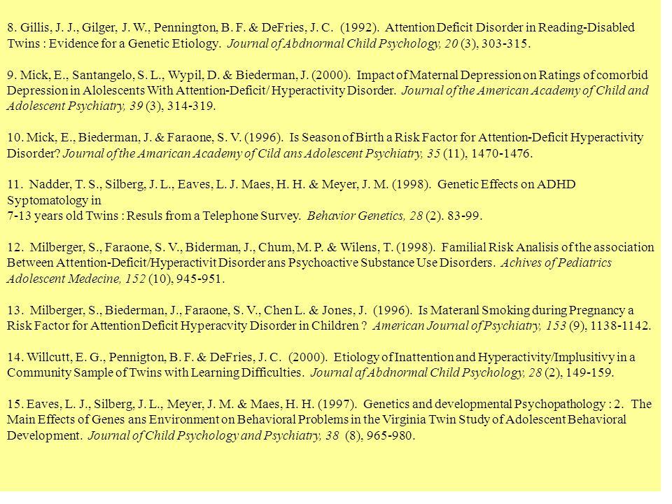 8. Gillis, J. J., Gilger, J. W., Pennington, B. F. & DeFries, J. C. (1992). Attention Deficit Disorder in Reading-Disabled Twins : Evidence for a Gene