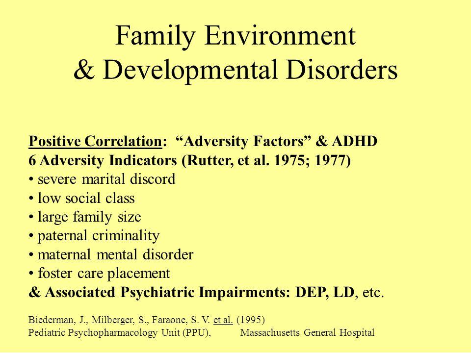 Positive Correlation: Adversity Factors & ADHD 6 Adversity Indicators (Rutter, et al. 1975; 1977) severe marital discord low social class large family