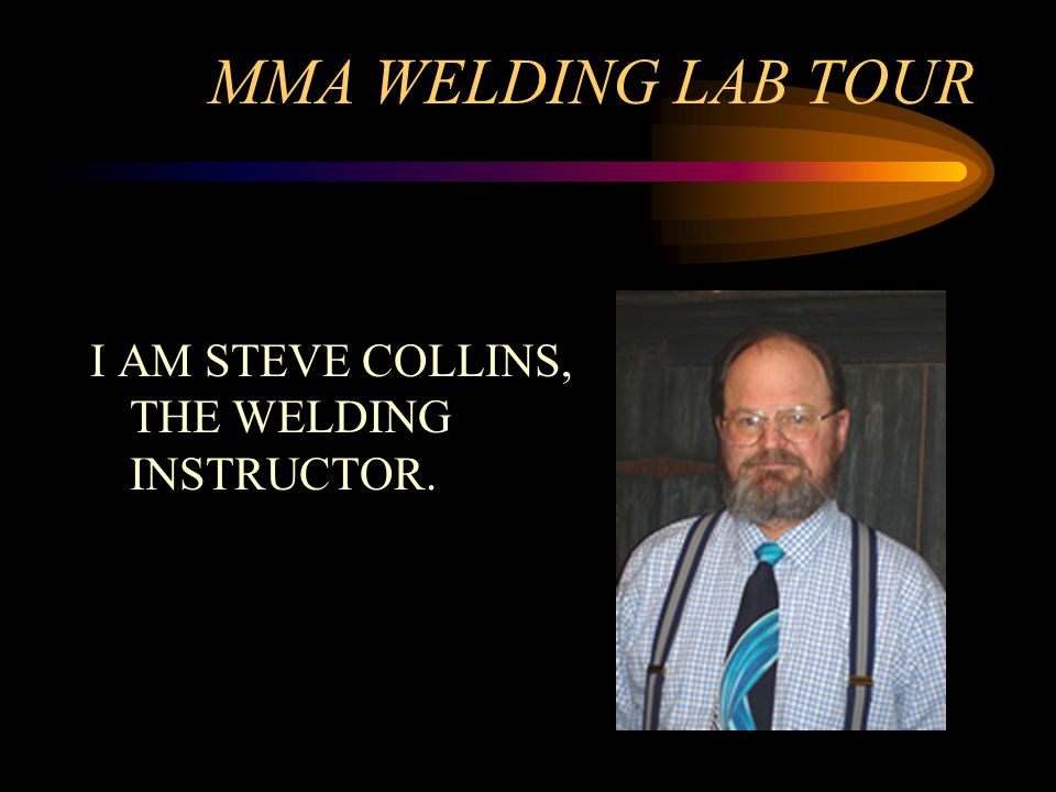 MMA WELDING LAB TOUR I AM STEVE COLLINS, THE WELDING INSTRUCTOR.