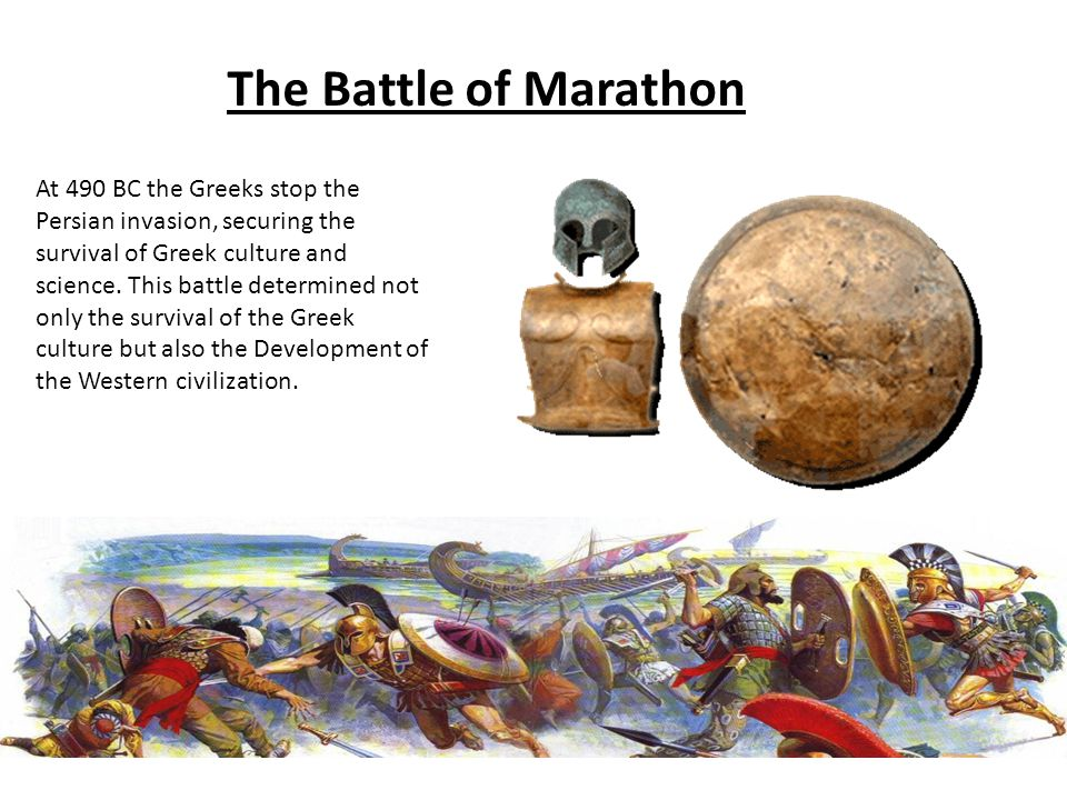 The Battle of Marathon At 490 BC the Greeks stop the Persian invasion, securing the survival of Greek culture and science.