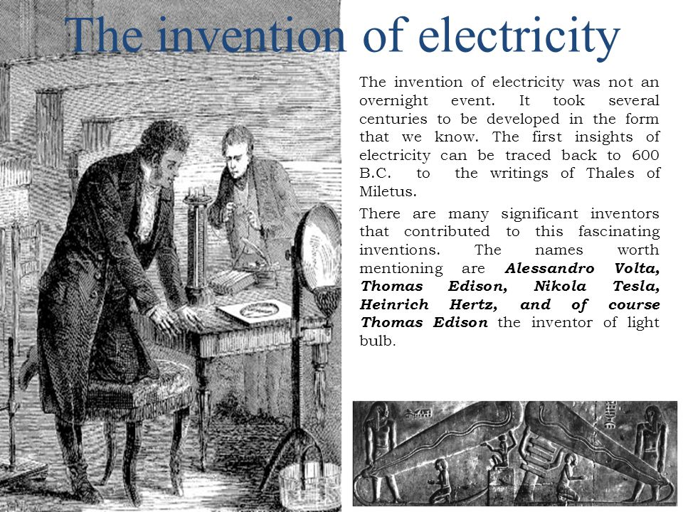 The invention of electricity The invention of electricity was not an overnight event.