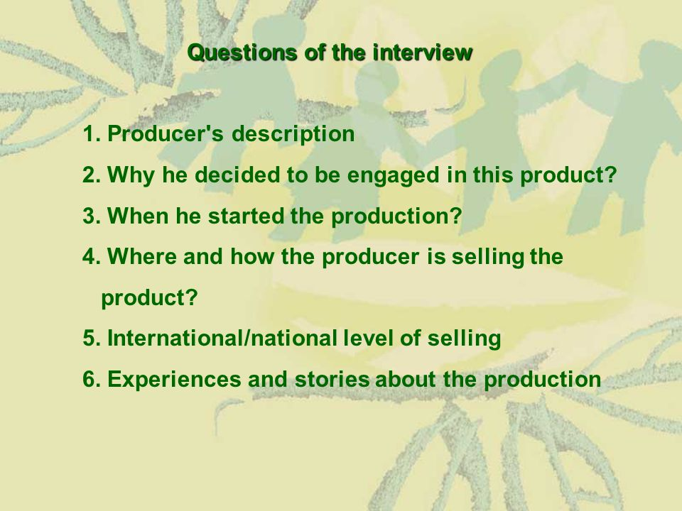Questions of the interview 1. Producer s description 2.