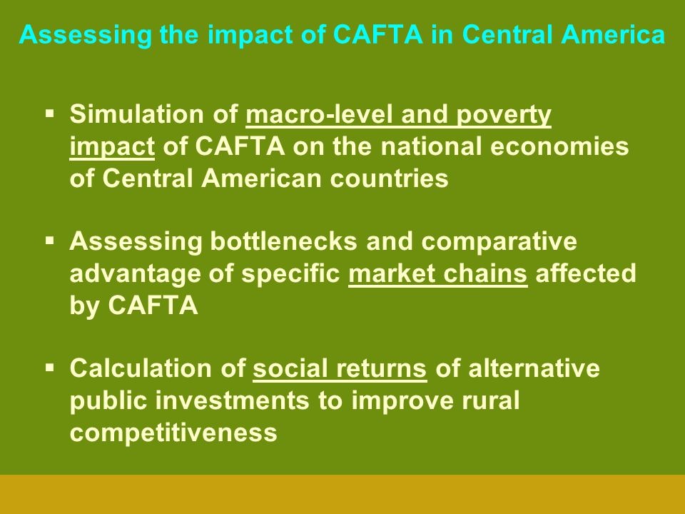 Assessing the impact of CAFTA in Central America Simulation of macro-level and poverty impact of CAFTA on the national economies of Central American c
