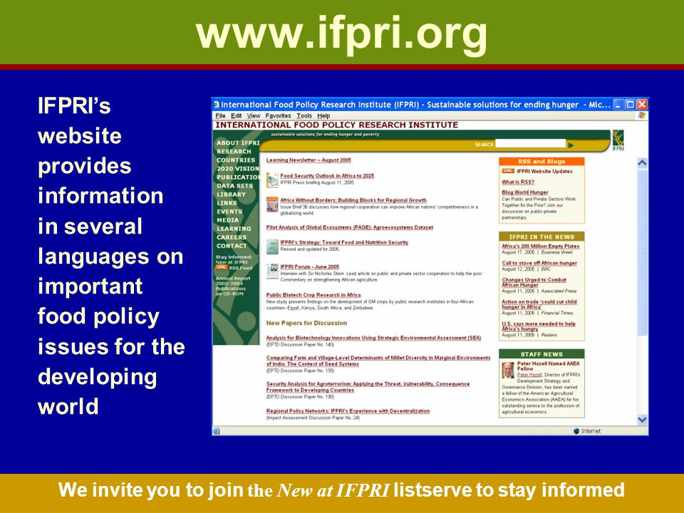 IFPRIs website provides information in several languages on important food policy issues for the developing world www.ifpri.org We invite you to join