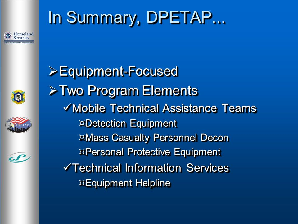 In Summary, DPETAP... Equipment-Focused Equipment-Focused Two Program Elements Two Program Elements Mobile Technical Assistance Teams Mobile Technical