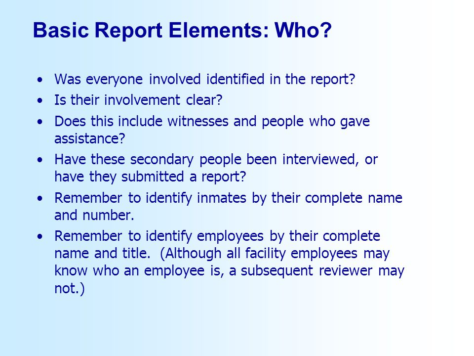 Basic Report Elements: Who? Was everyone involved identified in the report? Is their involvement clear? Does this include witnesses and people who gav