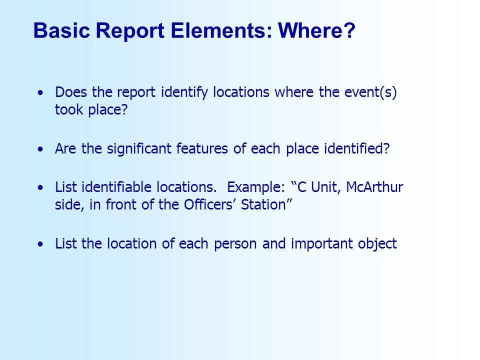 Basic Report Elements: Where? Does the report identify locations where the event(s) took place? Are the significant features of each place identified?