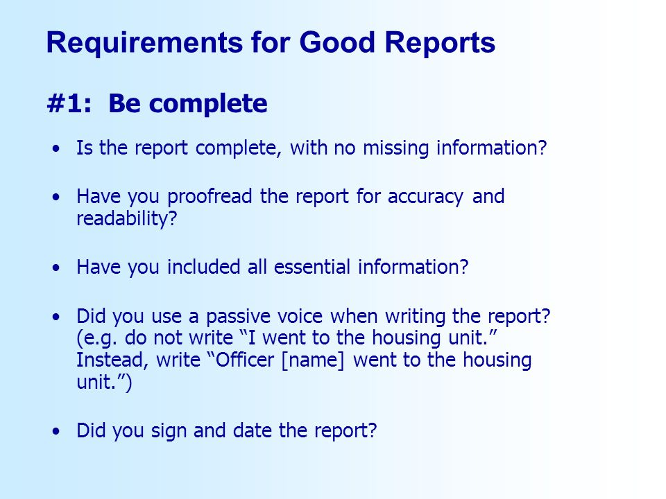 Requirements for Good Reports Is the report complete, with no missing information.