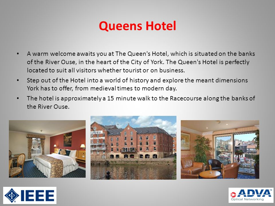 Queens Hotel A warm welcome awaits you at The Queen s Hotel, which is situated on the banks of the River Ouse, in the heart of the City of York.