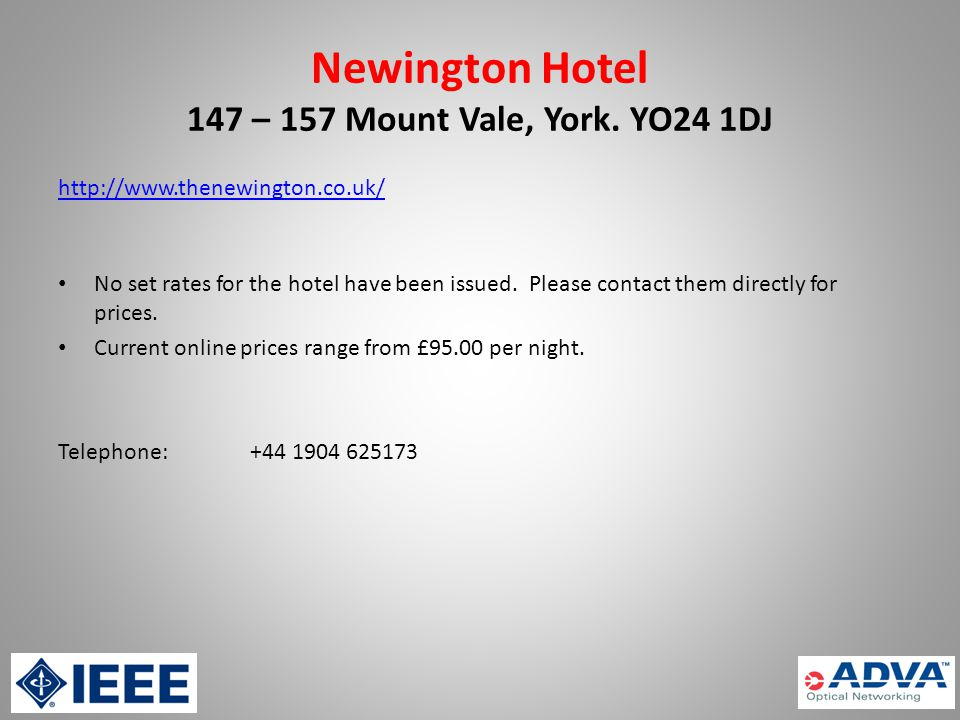 Newington Hotel 147 – 157 Mount Vale, York. YO24 1DJ http://www.thenewington.co.uk/ No set rates for the hotel have been issued. Please contact them d