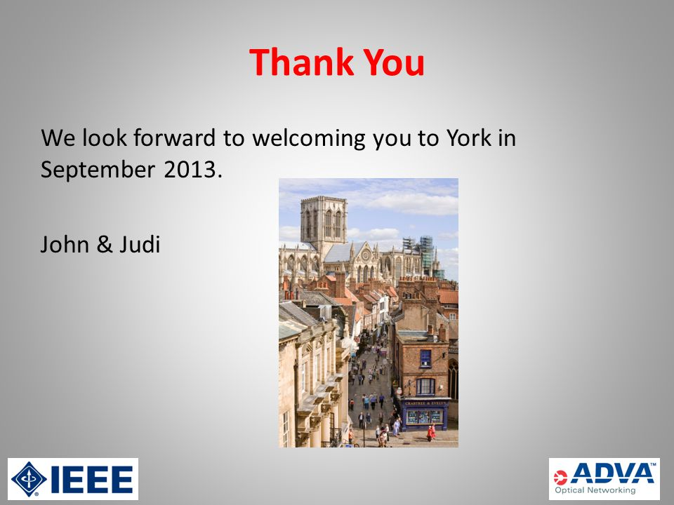 Thank You We look forward to welcoming you to York in September 2013. John & Judi
