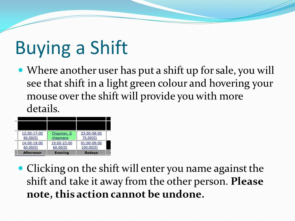 Buying a Shift Where another user has put a shift up for sale, you will see that shift in a light green colour and hovering your mouse over the shift