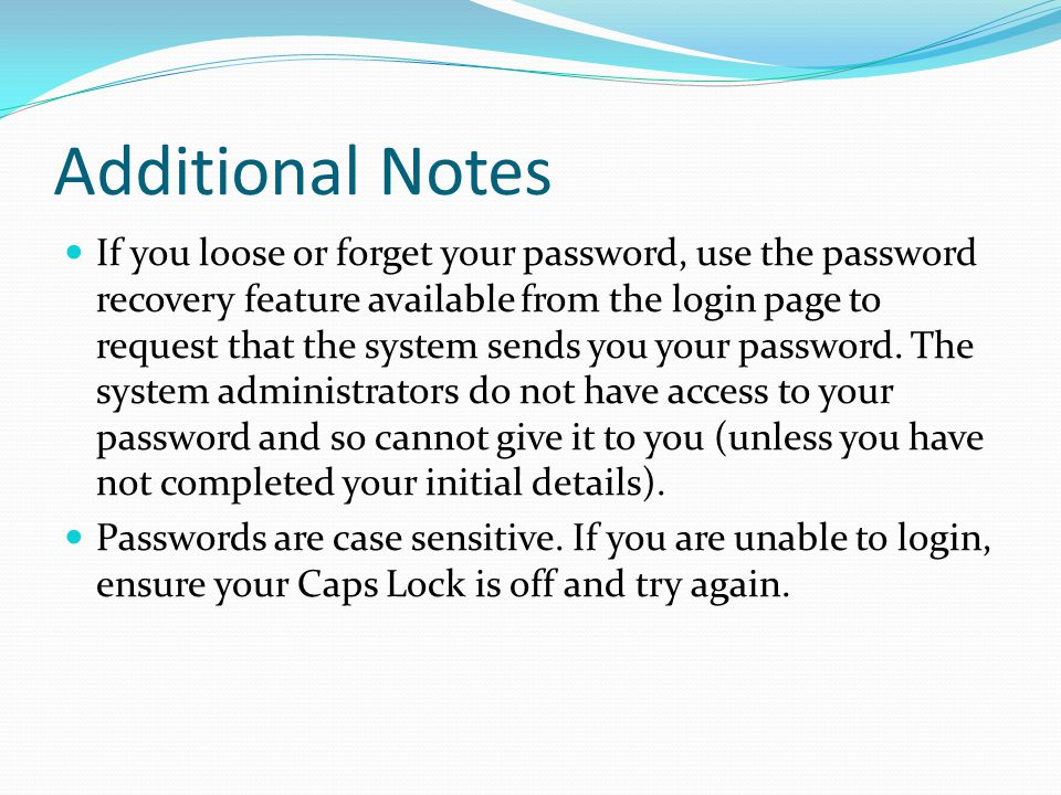 Additional Notes If you loose or forget your password, use the password recovery feature available from the login page to request that the system send