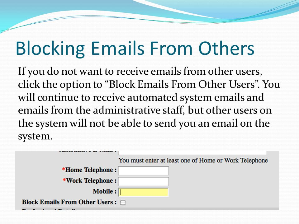 Blocking Emails From Others If you do not want to receive emails from other users, click the option to Block Emails From Other Users. You will continu