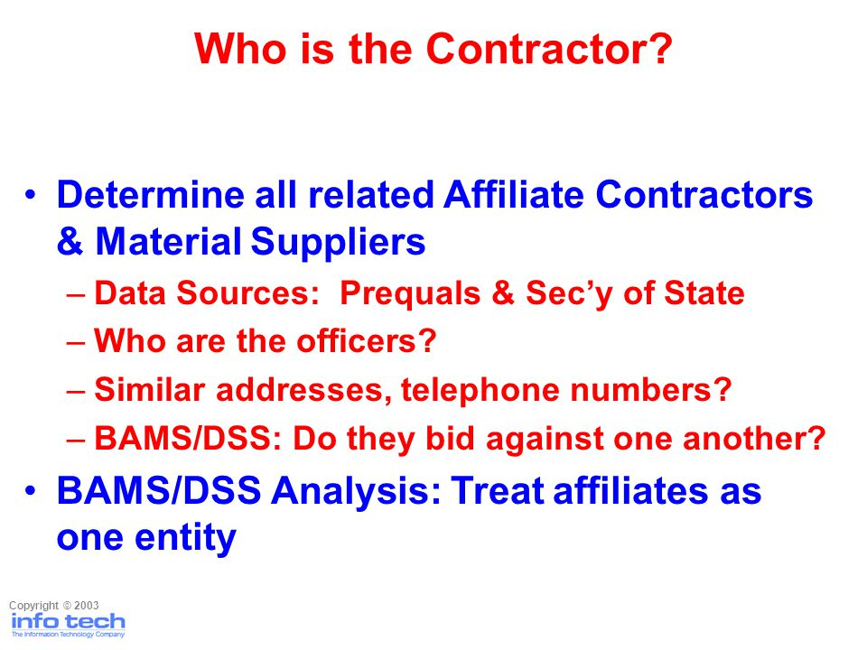 Determine all related Affiliate Contractors & Material Suppliers –Data Sources: Prequals & Secy of State –Who are the officers.