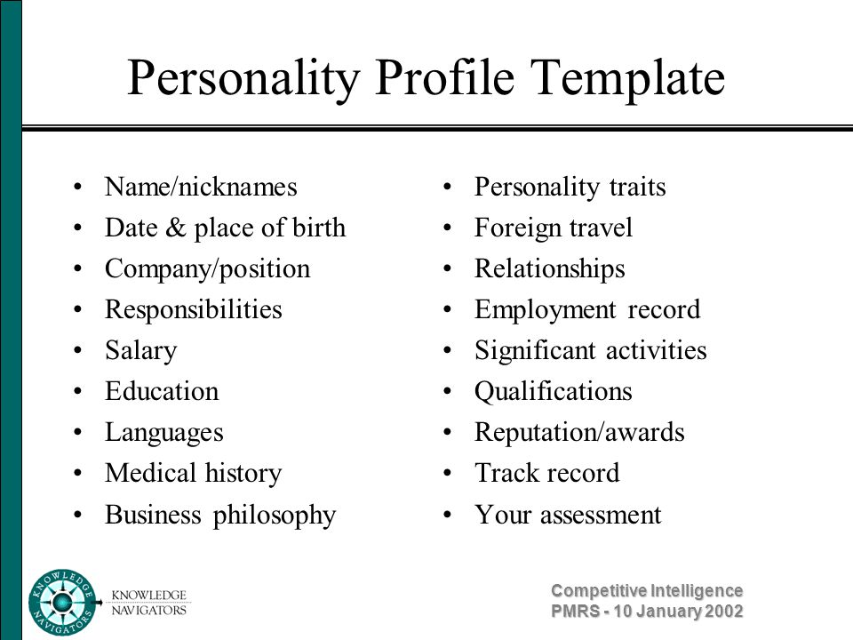 Competitive Intelligence PMRS - 10 January 2002 Personality Profile Template Name/nicknames Date & place of birth Company/position Responsibilities Sa