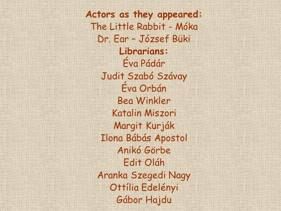 Actors as they appeared: The Little Rabbit - Móka Dr.