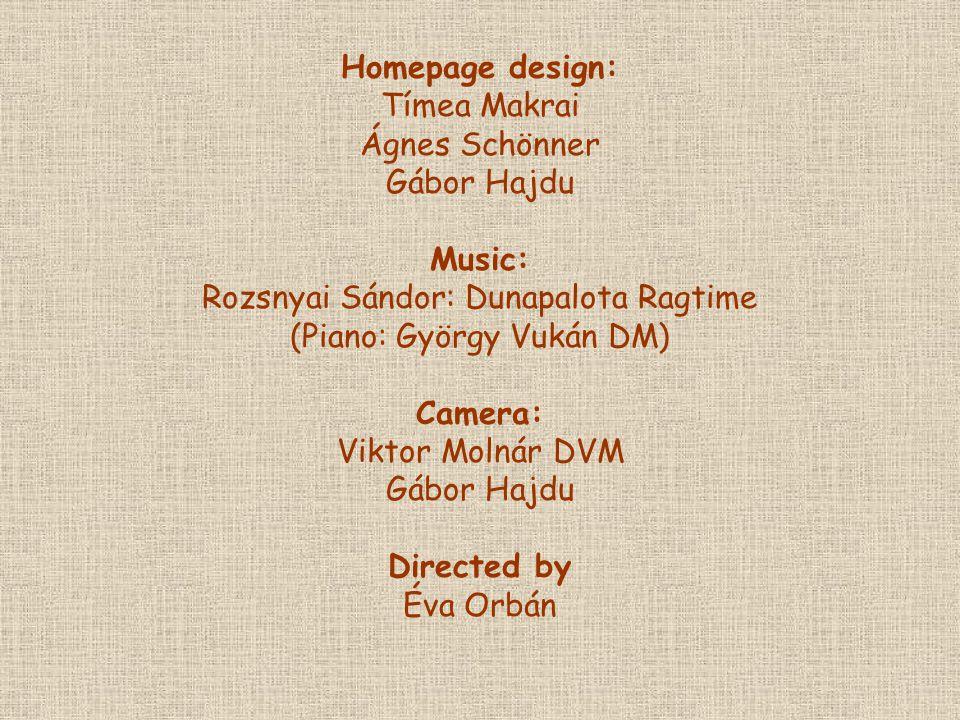 Homepage design: Tímea Makrai Ágnes Schönner Gábor Hajdu Music: Rozsnyai Sándor: Dunapalota Ragtime (Piano: György Vukán DM) Camera: Viktor Molnár DVM Gábor Hajdu Directed by Éva Orbán