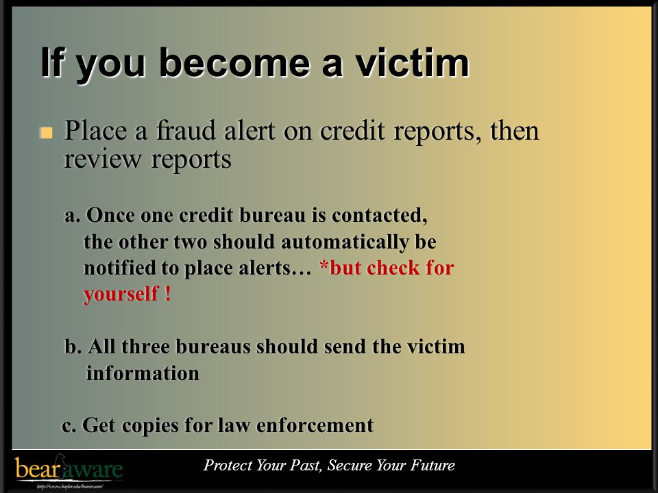 If you become a victim Place a fraud alert on credit reports, then review reports Place a fraud alert on credit reports, then review reports a.