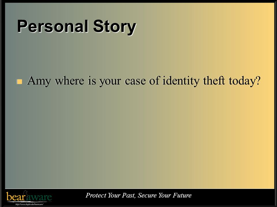 Personal Story Amy where is your case of identity theft today.