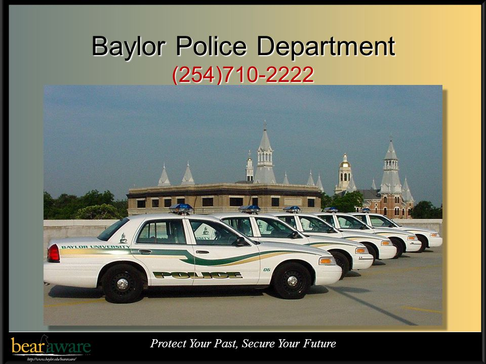 Baylor Police Department (254)710-2222 Protect Your Past, Secure Your Future