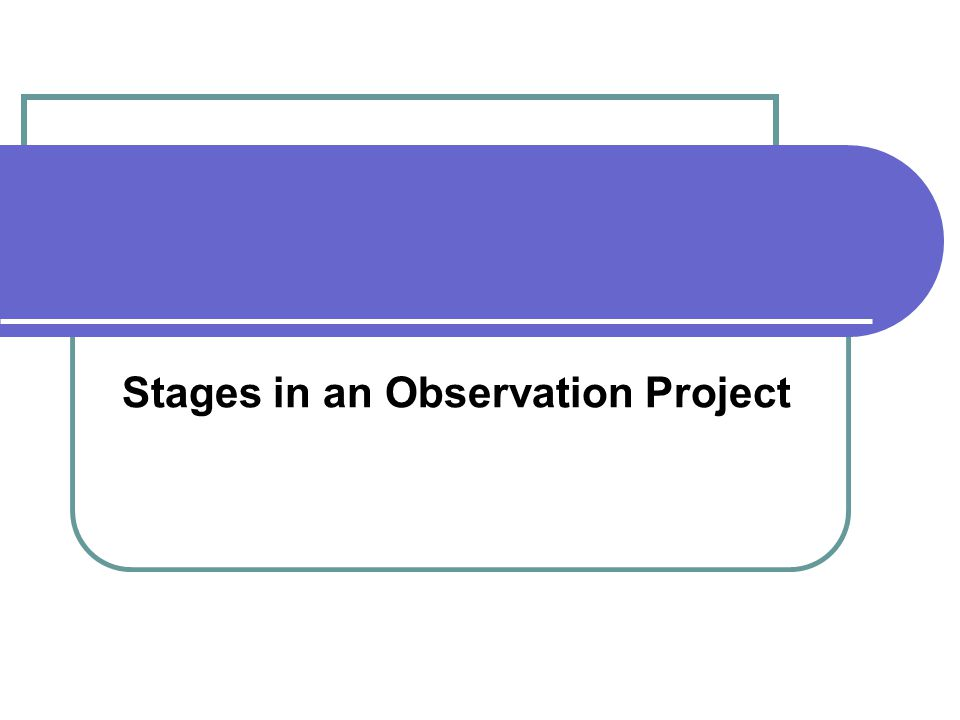 Stages in an Observation Project
