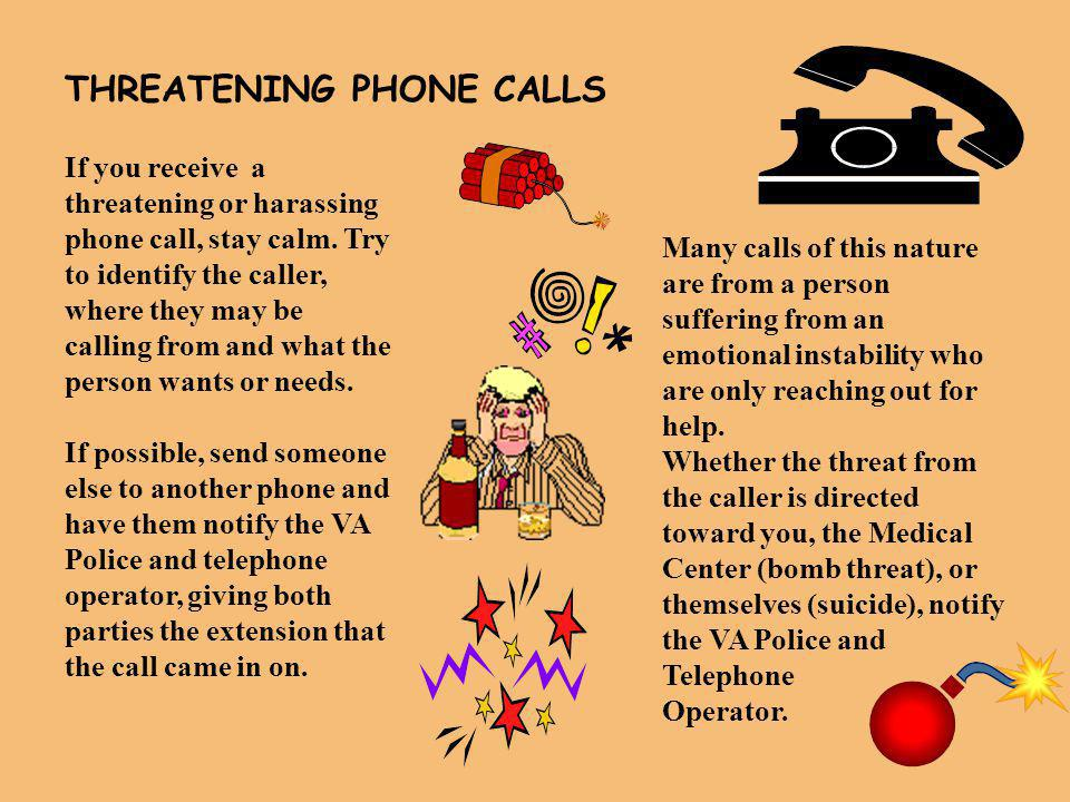 THREATENING PHONE CALLS If you receive a threatening or harassing phone call, stay calm.