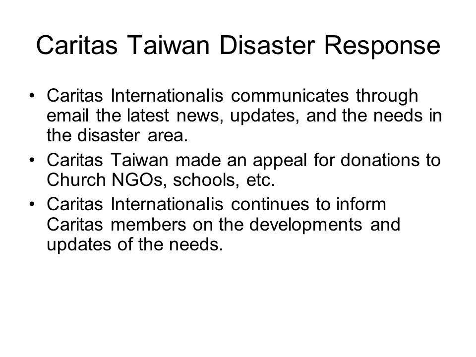 Caritas Taiwan Disaster Response Caritas Internationalis communicates through email the latest news, updates, and the needs in the disaster area. Cari