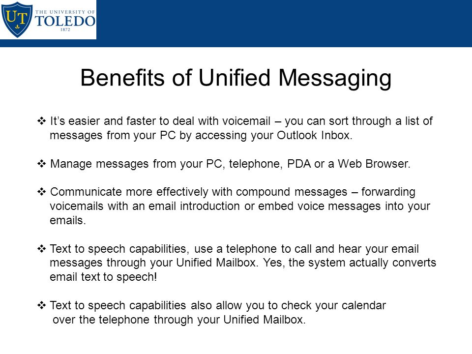 Unified Messaging (or UM) is the integration of different streams of messages (email, fax, voice, video, etc.) into a single in-box, accessible from a