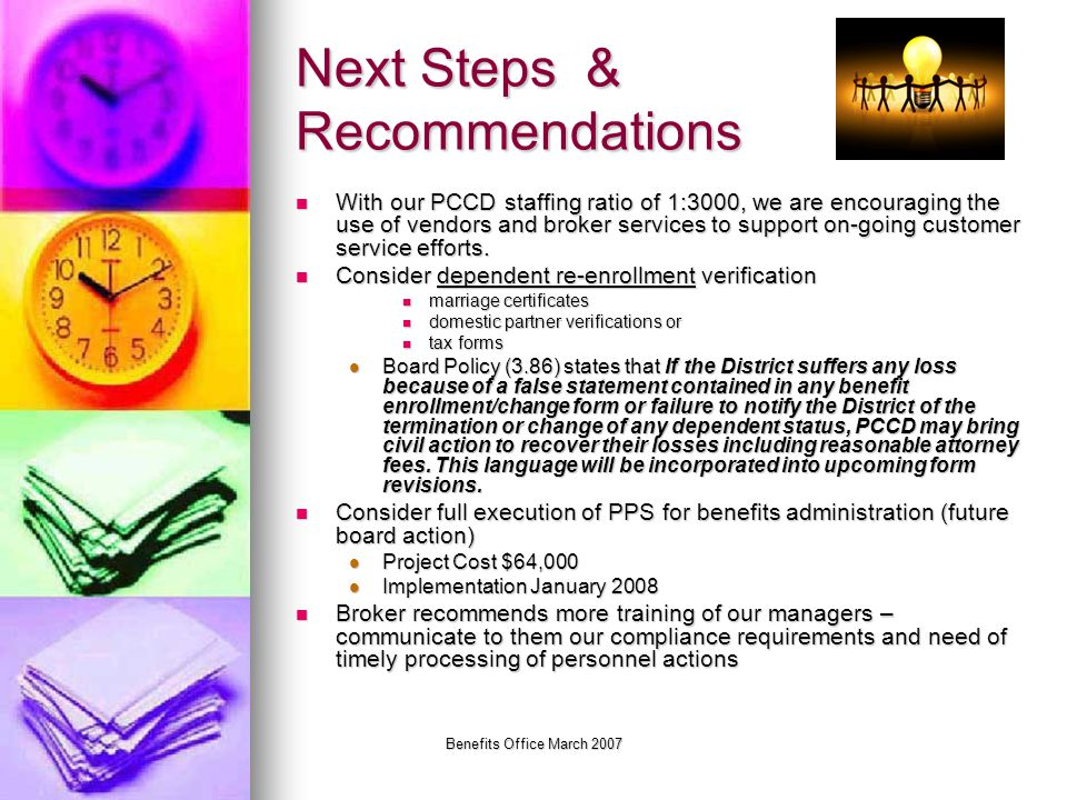 Benefits Office March 2007 Next Steps & Recommendations With our PCCD staffing ratio of 1:3000, we are encouraging the use of vendors and broker servi