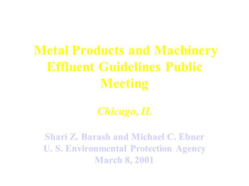 Metal Products and Machinery Effluent Guidelines Public Meeting Chicago, IL Shari Z.