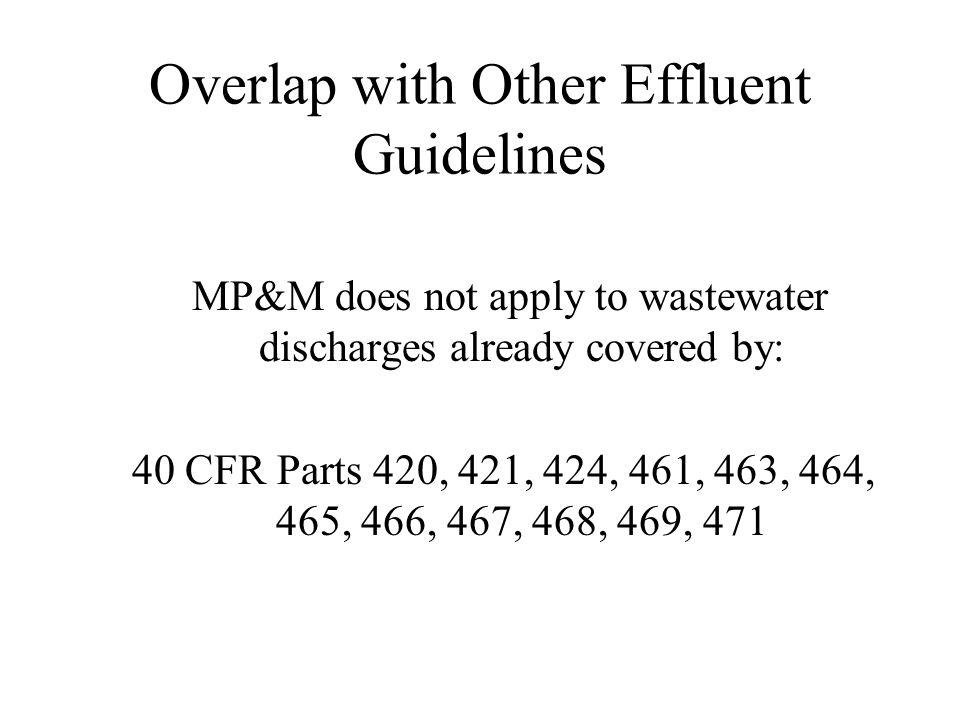 General Applicability MP&M rule does not include: < wastewater from ancillary maintenance and repair operations at facilities not in the 18 sectors; and < wastewater resulting from the washing of cars, aircraft or other vehicles, when performed only for aesthetic/cosmetic purposes.