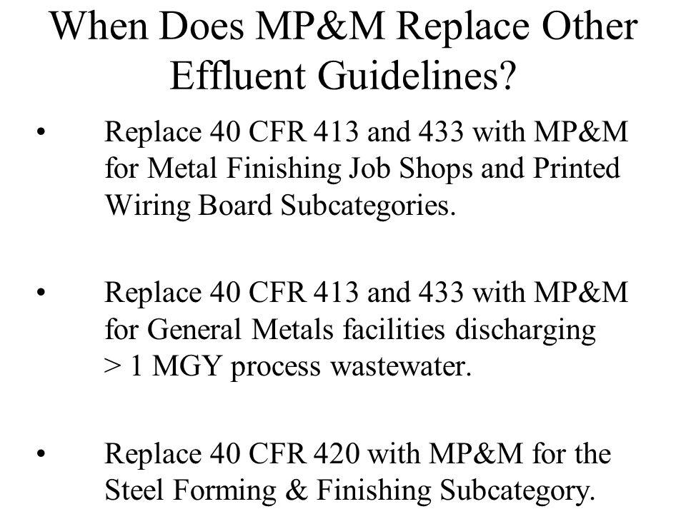 Overlap with Other Effluent Guidelines MP&M does not apply to wastewater discharges already covered by: 40 CFR Parts 420, 421, 424, 461, 463, 464, 465, 466, 467, 468, 469, 471