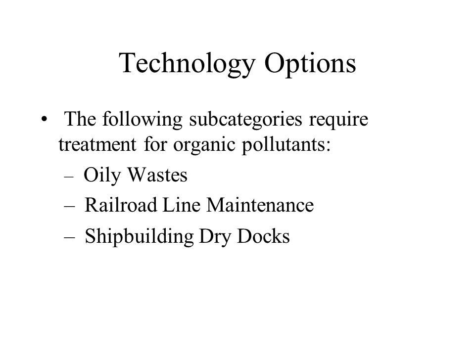 Technology Options The following subcategories require treatment for metal and organic pollutants: – General Metals – Metal Finishing Job Shops – Non-chromium Anodizing – Printed Wiring Board – Steel Forming and Finishing