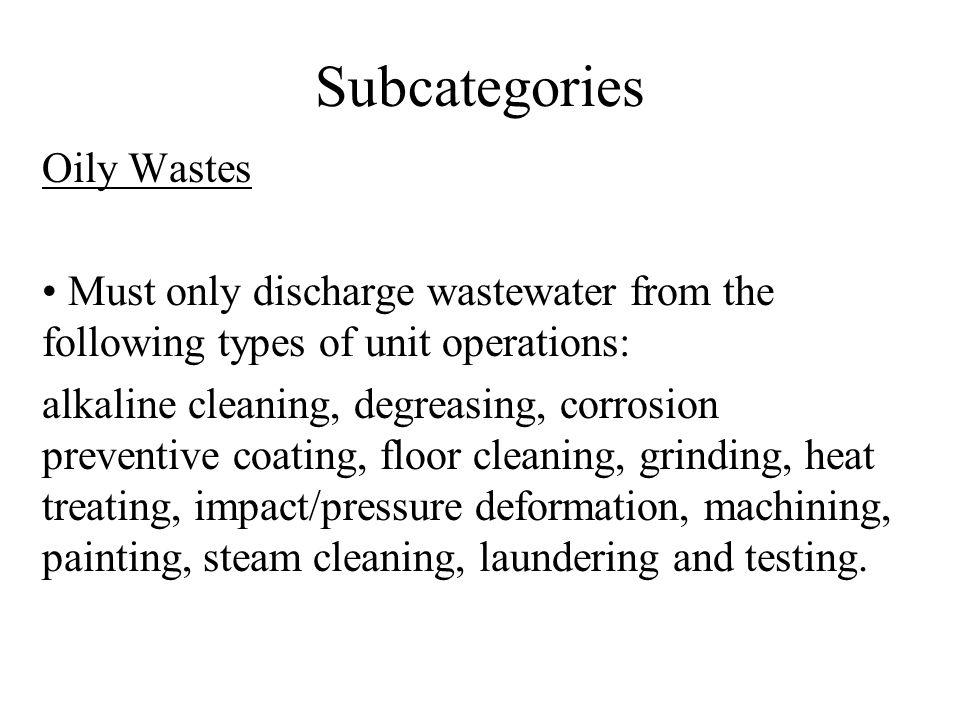 Subcategories Oily Wastes Machine shops, maintenance and repair facilities High O&G concentrations, low metals