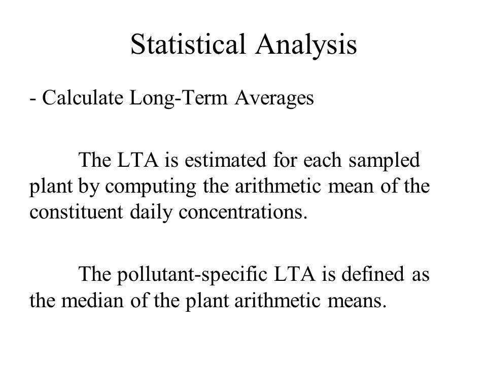 Statistical Analysis - Calculate Long-Term Averages The LTA is estimated for each sampled plant by computing the arithmetic mean of the constituent daily concentrations.