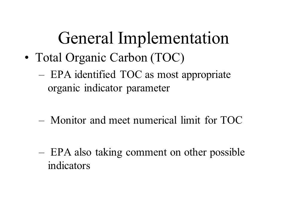 General Implementation TOTAL ORGANICS PARAMETER (TOP) – Similar to TTO of 40 CFR 433 but shorter list. –Priority Pollutants that were POCs and 14 non-