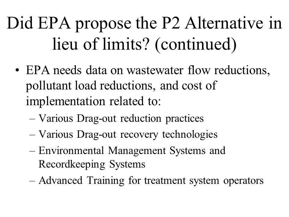 Did EPA propose the P2 Alternative in lieu of limits? NO EPA is considering it and soliciting comments & data. EPA Cost Model includes the following P