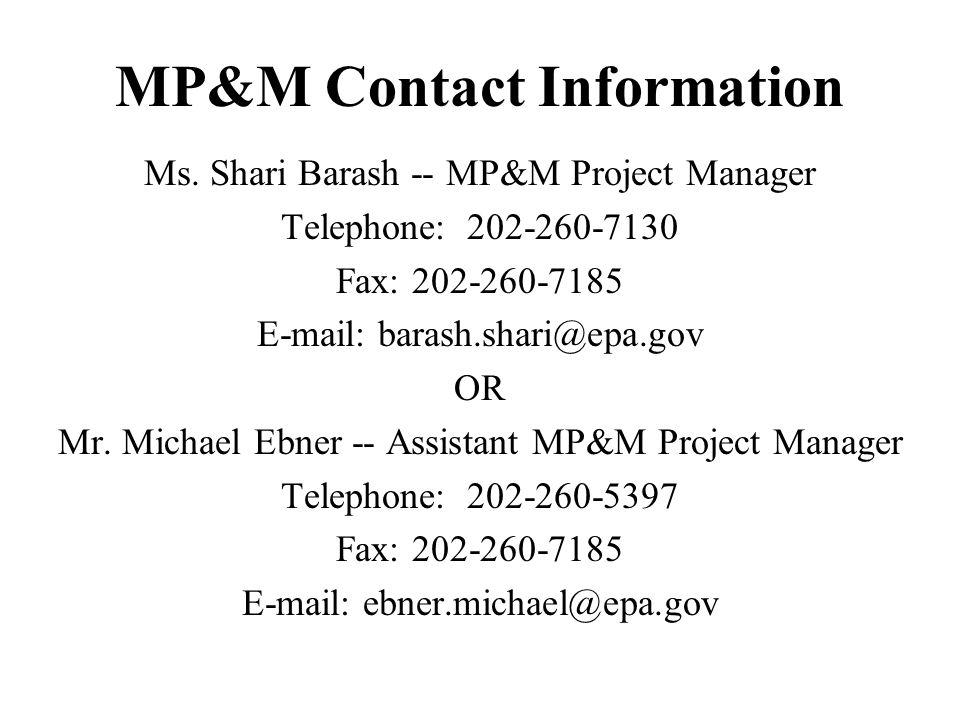 MP&M Web Site: www.epa.gov/ost/guide/mpm/ Hard copies of documents can be ordered from NSCEP: (800) 490-9198 or www.epa.gov/ncepihom/ E-Mail for MP&M