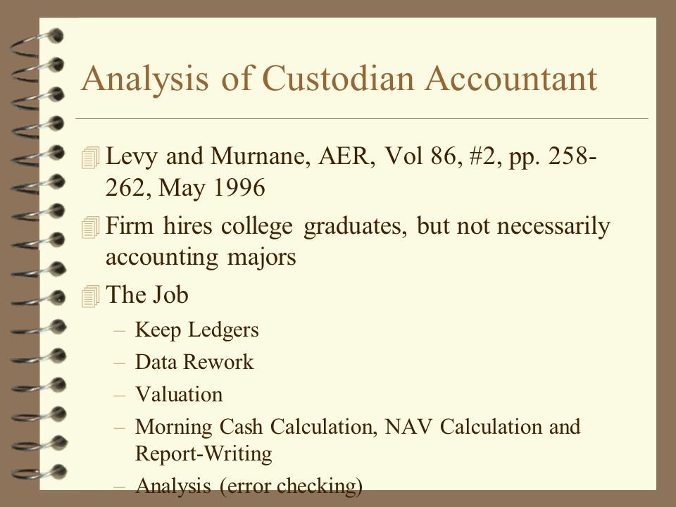 Analysis of Custodian Accountant 4 Levy and Murnane, AER, Vol 86, #2, pp. 258- 262, May 1996 4 Firm hires college graduates, but not necessarily accou