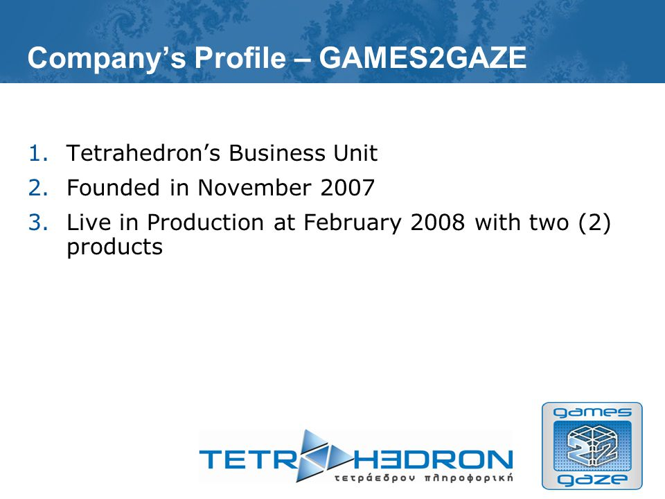 Companys Profile – TETRAHEDRON LTD 1.Consulting 2.Application Design/Development 3.Application Development Outsourcing 4.Games Development & Games Publishing
