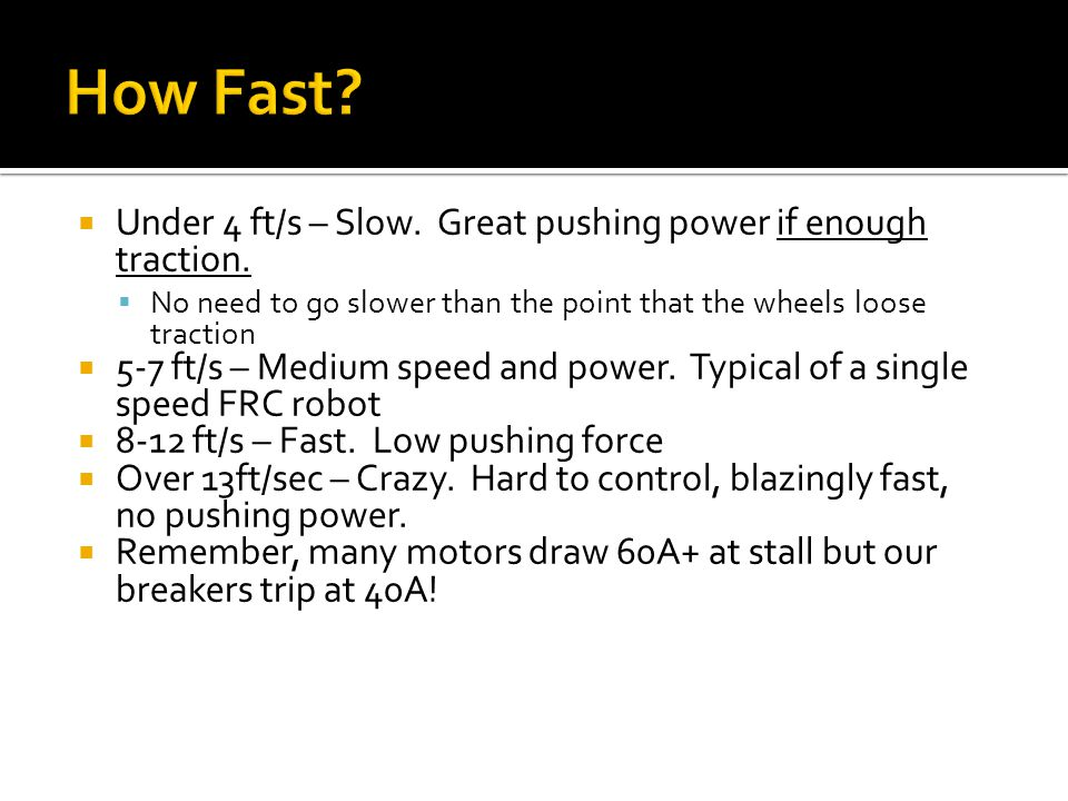 Under 4 ft/s – Slow.Great pushing power if enough traction.