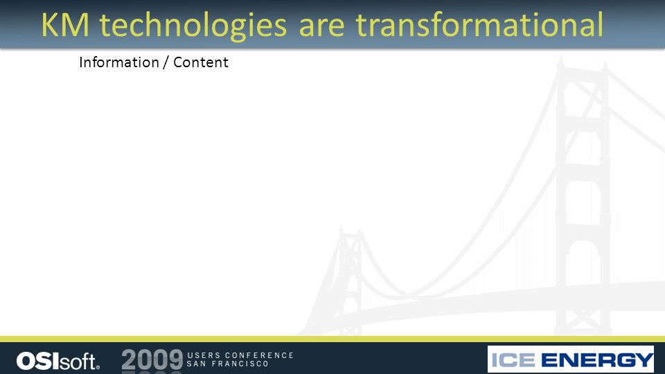 KM technologies are transformational Information / Content
