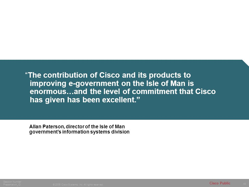 43 © 2005 Cisco Systems, Inc.All rights reserved.