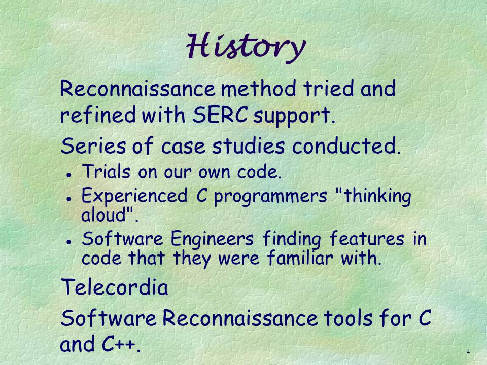 3 Software Reconnaissance facilitates searching for product features in software systems, and is especially valuable in understanding unfamiliar programs.