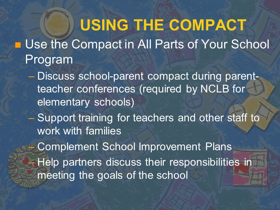 Using the Compact n Moves the Compact from a Planning Document to an Action Document n Get the Word Out! –School Newsletter –Homework/Daily Planner No