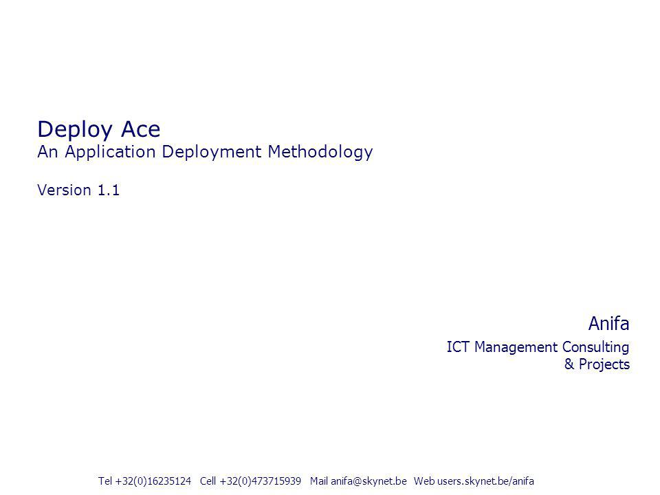Deploy Ace An Application Deployment Methodology Version 1.1 Anifa ICT Management Consulting & Projects Tel +32(0)16235124 Cell +32(0)473715939 Mail a